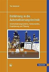 Einführung in die Automatisierungstechnik: Automatisierungssysteme, Komponenten, Projektierung und Planung