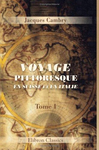 Voyage pittoresque en Suisse et en Italie: Tome 1