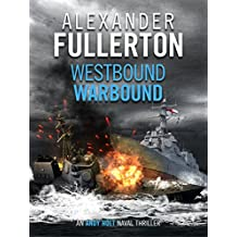Westbound, Warbound (Andy Holt Naval Thrillers Book 1)