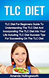 TLC Diet: TLC Diet For Beginners Guide To Understanding The TLC Diet And Incorporating The TLC Diet Into Your Life Inclu