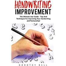 Handwriting Improvement: The Ultimate User Guide - Tips And Techniques For Improving Your Handwriting and Penmanship! (Improve Handwriting, Penmanship, Handwriting Analysis) (English Edition)