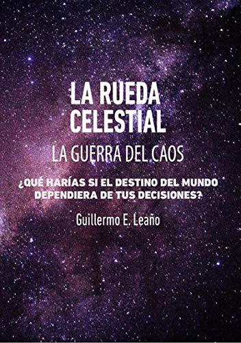 La Rueda Celestial: La Guerra del Caos por Guillermo Emanuel Leaño