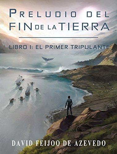 Preludio del fin de la Tierra. Libro I: El primer tripulante. por David Feijoo De Azevedo