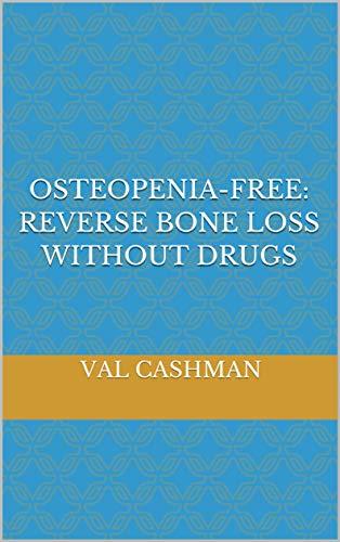 Osteopenia-free: Reverse Bone Loss Without Drugs por Val Cashman epub