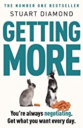 Getting More: You're always negotiating. Get what you want every time by Diamond, Stuart (2011)