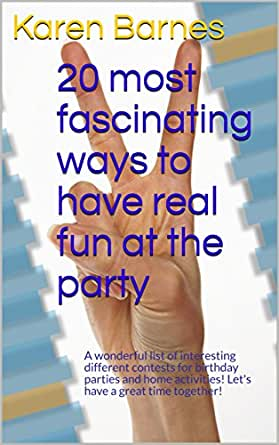 20 Most Fascinating Ways To Have Real Fun At The Party A Wonderful