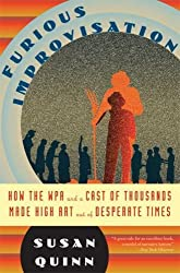The Furious Improvisation: How the WPA and a Cast of Thousands Made High Art out of Desperate Times by Susan Quinn (2009-06-23)