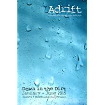 Adrift (issues and chapbooks edition): Down in the Dirt January-June 2015 collection book