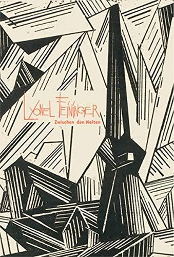 Lyonel Feininger. Zwischen den Welten: Katalog zur Ausstellung in Düsseldorf und Waiblingen 2016, 2017