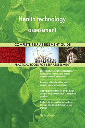 Health technology assessment All-Inclusive Self-Assessment - More than 690 Success Criteria, Instant Visual Insights, Comprehensive Spreadsheet Dashboard, Auto-Prioritized for Quick Results (Health Assessment-software)