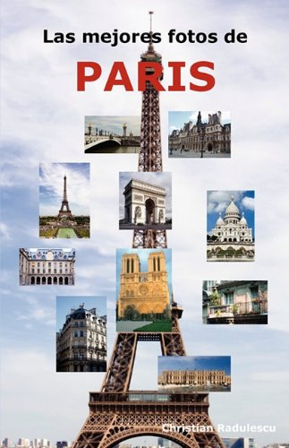 Descargar Libro Las mejores fotos de Paris: Incluyendo las principales atracciones como la Torre Eiffel, el Museo de Louvre, la Catedral de Notre Dame, el Arco de Triunfo, el Panteón, el Museo Orsay y muchas más. de Christian Radulescu