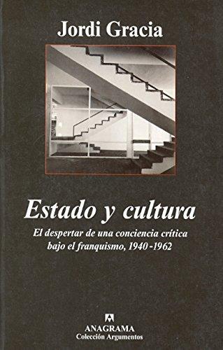 Estado y cultura: El despertar de una conciencia crítica bajo el franquismo, 1940-1962 (Argumentos)