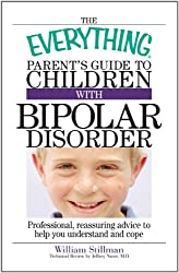 The Everything Parent's Guide To Children With Bipolar Disorder: Professional, Reassuring Advice to Help You Understand And Cope (Everything®)
