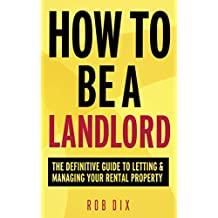 How To Be A Landlord: The Definitive Guide to Letting and Managing Your Rental Property (English Edition)