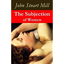 The Subjection of Women (a feminist literature classic) (English Edition)