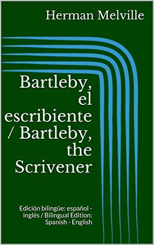 Bartleby, el escribiente / Bartleby, the Scrivener: Edición bilingüe: español - inglés / Bilingual Edition: Spanish - English