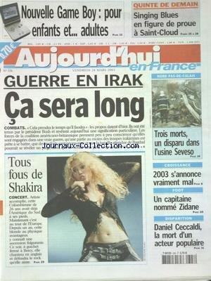 AUJOURD'HUI EN FRANCE [No 556] du 28/03/2003 - NOUELLE GAME BOY - POUR ENFANTS ET ADULTES - GUERRE EN IRAK - CA SERA LONG - NORD PAS-DE-CALAIS - 3 MORTS - 1 DISPARUS DANS L'USINE SEVESO - TOUS FOUS DE SHAKIRA - CROISSANCE - 2003 S'ANNONCE VRAIMENT MAL - UN CAPITAINE NOMME ZIDANE - DISPARITION - DANIEL CECCALDI - LA MORT D'UN ACTEUR POPULAIRE