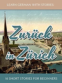Learn German With Stories: Zurück in Zürich - 10 Short Stories For Beginners (Dino lernt Deutsch Book 8) by [Klein, André]