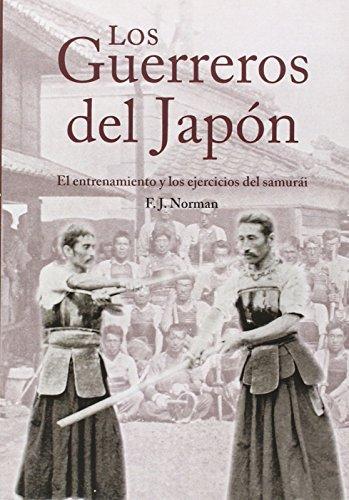 Guerreros Del Japon, Los - El Entrenamiento Y Los Ejercicios Del Samurai (Artes Marciales) por F.J. Norman