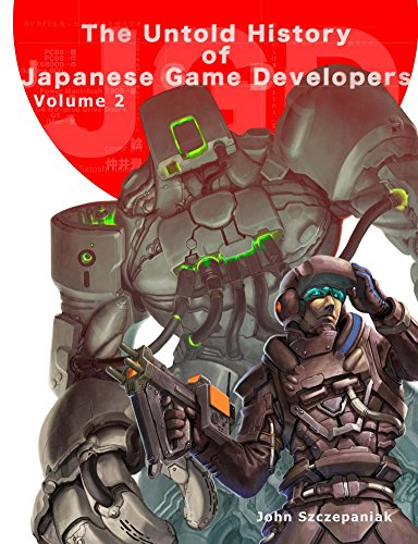 The Untold History of Japanese Game Developers Volume 2 por John Szczepaniak
