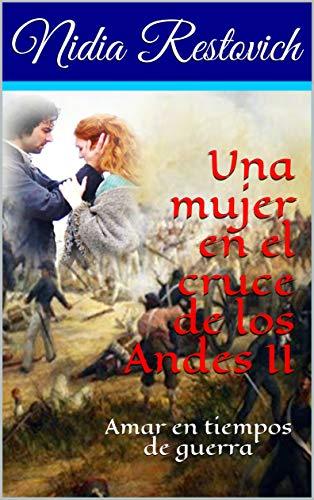 Leer gratis Una mujer en el cruce de los Andes II. Amar en tiempos de guerra de Nidia Restovich
