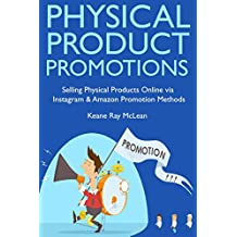Physical Product Promotions: Selling Physical Products Online via Instagram & Amazon Promotion Methods (English Edition)