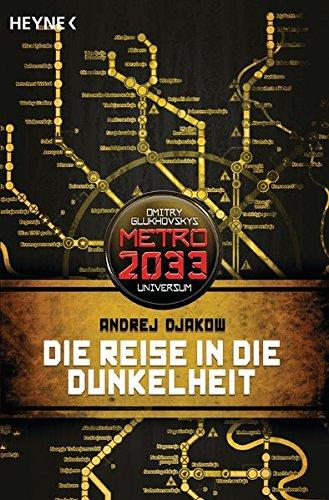 Die Reise in die Dunkelheit: METRO 2033-Universum-Roman -