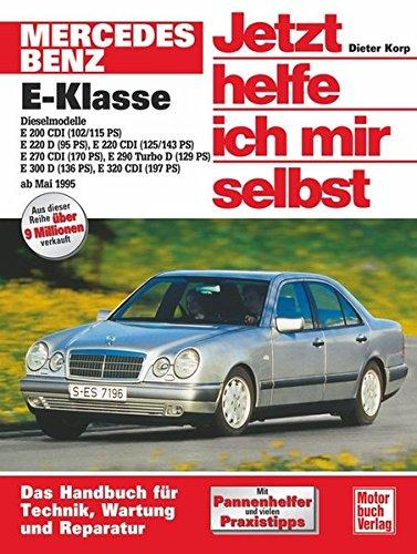 Mercedes-Benz E-Klasse Diesel (W 210) (ab 1995): E 200 CD1(102/115 PS),E 220 D(95 PS),E 220 CDI(125/143 PS),E 270 CDI(170 PS),E 290 Turbo D(129 PS),E 300 D(136 PS),E 320 (Jetzt helfe ich mir selbst)