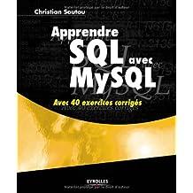 Apprendre SQL avec MySQL : Avec 40 exercices corrigés