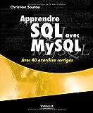 Apprendre SQL avec MySQL : Avec 40 exercices corrigés...