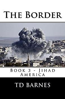 The Border: Book 3 of the Jihad America Series (English Edition) di [Barnes, Thornton]