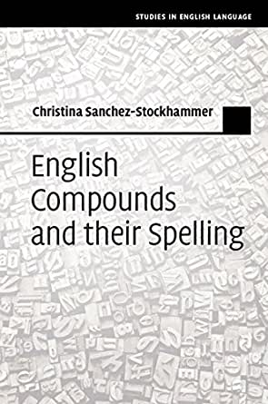 English Compounds and Their Spelling (Studies in English