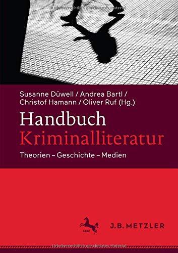 Handbuch Kriminalliteratur: Theorien - Geschichte - Medien