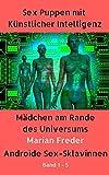 Sex Puppen mit Künstlicher Intelligenz - Sammelband 1-5: Androide Sex-Sklavinnen: Mädchen am Rande des Universums