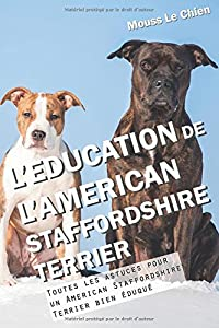 L'EDUCATION DE L'AMERICAN STAFFORDSHIRE TERRIER: Toutes les astuces pour un American Staffordshire Terrier bien éduqué