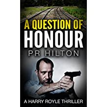 A Question Of Honour: A Harry Royle Thriller
