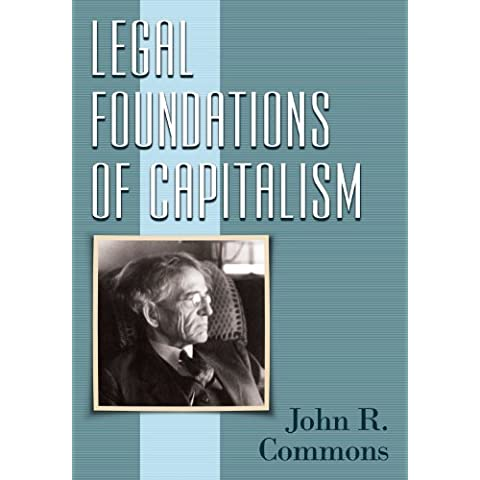 Legal Foundations of Capitalism by John R. Commons (2012-06-26)