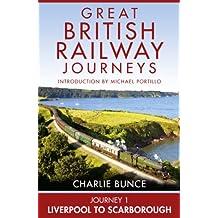 Journey 1: Liverpool to Scarborough (Great British Railway Journeys Book 1)