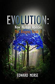 EVOLUTION: New Human Abilities: The Blugees Book 1 (English Edition) von [Morse, Edward]