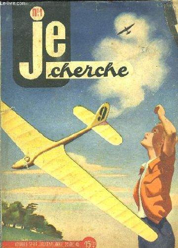 JE CHERCHE N° 1. 25 OCTOBRE 1945. SOMMAIRE: LA MAQUETTE DU NAVIRE PAR MAURICE DE LUBERSAC, LE CHOIX D UN CAMARADES PAR JEAN LOUIS BERNARD, LE MODELISME RALL PAR PIERRE VARIZE.