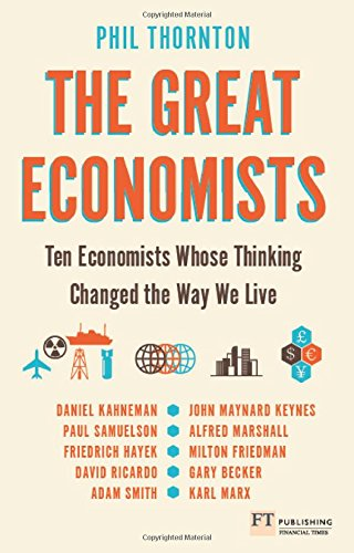 The Great Economists: Ten Economists whose thinking changed the way we live por Phil Thornton