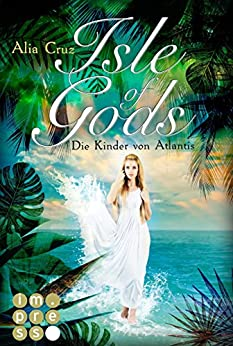 Isle of Gods. Die Kinder von Atlantis von [Cruz, Alia]