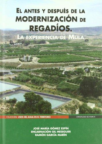 El antes y   despues de la  modernizacion de regadios. la experiencia  de mula (Serie: Usos de Agua en el Territorio) por Jose María Gomez Espin