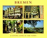 Bremen: A loving look at the town (Stadtführer) - Annette Zwilling