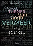 Pollock, Turner, Van Gogh, Vermeer et la science...