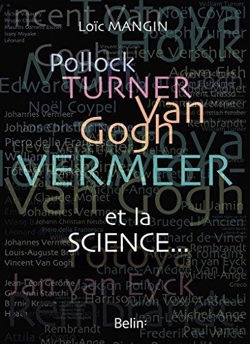 Pollock, Turner, Van Gogh, Vermeer et la science.
