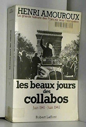 Les Beaux jours des collabos : Juin 1941-juin 1942 (La Grande histoire des Français sous l'Occupation .) par Henri Amouroux
