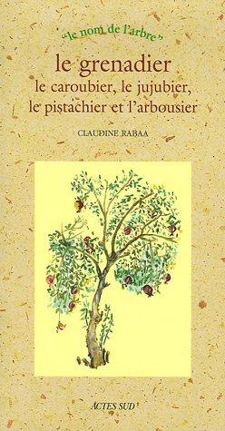 Le grenadier, le caroubier, le jujubier, le pistachier et l'arbousier par Claudine Rabaa