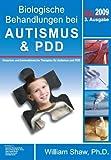 Biologische Behandlungen bei Autismus und PDD: Ein umfassender und leicht verständlicher Führer über die neueste Forschung und medizinischen Therapien für Autismus und PDD - William Shaw