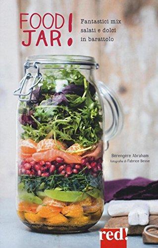 Food jar! Fantastici mix salati e dolci in barattolo. Ediz. illustrata